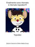 Topodeo - Finalmente sono ritornatoè ritornato topodeo!!!!