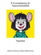 Topodeo - È il compleanno di:Topocriceto0505