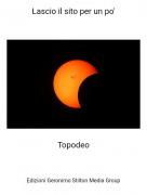 Topodeo - Lascio il sito per un po'