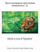Storie a cura di Topolene - Tea è scomparsa nella foresta amazzonica ! -2