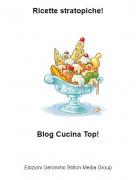 Blog Cucina Top! - Ricette stratopiche!
