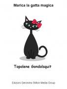 Topolene Gondolsquit - Marica la gatta magica