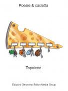 Topolene - Poesie & caciotta