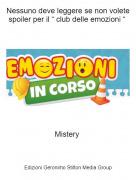 """Mistery - Nessuno deve leggere se non volete spoiler per il """" club delle emozioni """""""
