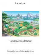 Topolene Gondolsquit - La natura