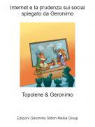 Topolene & Geronimo - Internet e la prudenza sui social spiegato da Geronimo
