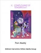 Pam Maddy - IL  COMPLEANNO DI TENEBROSA!!