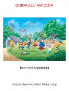 bomber topoloso - GUIDA ALL' AMICIZIA