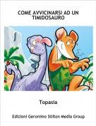Topasia - COME AVVICINARSI AD UN TIMIDOSAURO