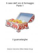 il guancelarghe - Il caso dell' oro di formaggioParte 1