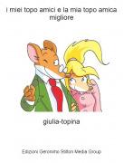 giulia-topina - i miei topo amici e la mia topo amica migliore