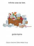 giulia-topina - Infinite cose da fare.