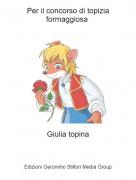 Giulia topina - Per il concorso di topizia formaggiosa