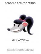 GIULIA TOPINA - CONSOLO BENNY E FRANCI