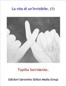 Topilia Sorridente. - La vita di un'Invisibile. (1)