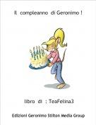 libro  di  : TeaFelina3 - Il  compleanno  di Geronimo !