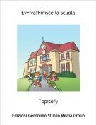 Topisofy - Evviva!Finisce la scuola