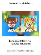 Topanna Belsorriso Topego Tirarigori - Lavoretto riciclato