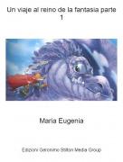 Maria Eugenia - Un viaje al reino de la fantasia parte 1
