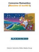 ALICE28/06/2009 - Concorso Romantico(Massimo di iscritti 6)