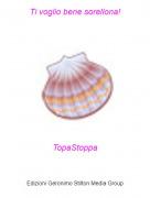TopaStoppa - Ti voglio bene sorellona!