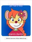 Argentia (Squitta) - Il mio super fantasyper Fabi e Vany