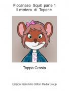 Toppa Crosta - Ficcanaso Squit parte 1Il mistero di Topone
