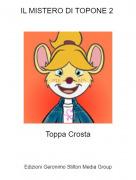 Toppa Crosta - IL MISTERO DI TOPONE 2