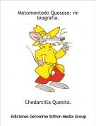 Chedarcilla Quesita. - Metomentodo Quesoso: mi biografia.