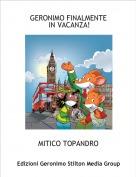 MITICO TOPANDRO - GERONIMO FINALMENTE IN VACANZA!
