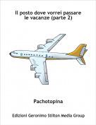Pachotopina - Il posto dove vorrei passare le vacanze (parte 2)