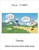 Topengy - Tea,io...TI AMO!!