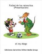el rey diego - Futbol de los ratoncitos(Presentacion)
