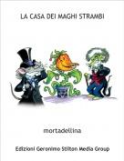 mortadellina - LA CASA DEI MAGHI STRAMBI
