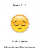 Penelope Mousse - Perdon! ! ! ! !