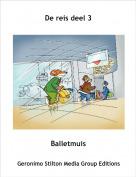 Balletmuis - De reis deel 3
