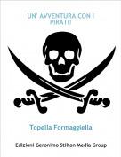 Topella Formaggiella - UN' AVVENTURA CON I PIRATI!