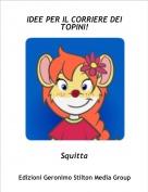 Squitta - IDEE PER IL CORRIERE DEI TOPINI!