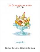 topgadDy - Un formaggio per amico (P.2/3)