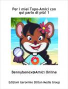 Bennybenex@Amici Online - Per i miei Topo-Amici con qui parlo di più! 1