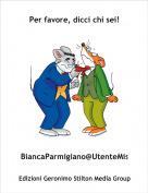 BiancaParmigiano@UtenteMist - Per favore, dicci chi sei!