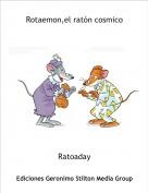 Ratoaday - Rotaemon,el ratón cosmico