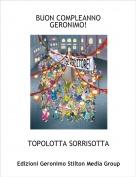 TOPOLOTTA SORRISOTTA - BUON COMPLEANNO GERONIMO!