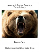 DoubleFace - Jeremy, il Dottor Darwin e l'orso Grizzly