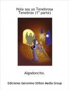 Algodoncito. - Hola soy yo Tenebrosa Tenebrax (1º parte)