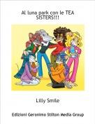 Lilly Smile - Al luna park con le TEA SISTERS!!!