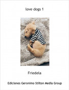Friedela - love dogs 1