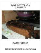MATTI FONTINA - BAKE OFF TOPAZIA3 PUNTATA