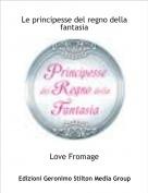 Love Fromage - Le principesse del regno della fantasia