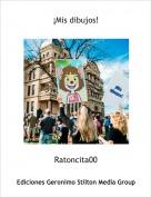 Ratoncita00 - ¡Mis dibujos!